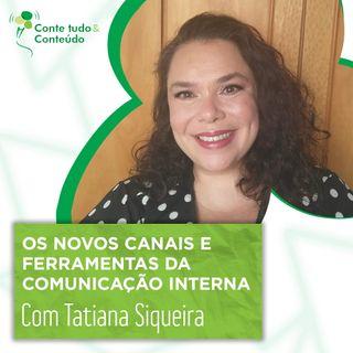 Canais e Ferramentas na Comunicação Interna – Tatiana Siqueira em entrevista a Márcio Martins