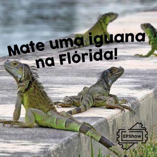 Ep007 - Mate uma iguana na Flórida - Eder Parker Show