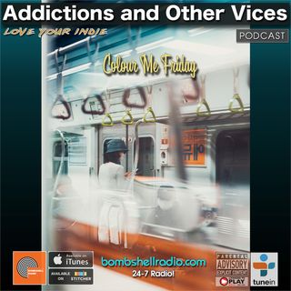 Addictions and Other Vices 679 - Colour Me Friday