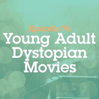 Episode 76: Young Adult Dystopian Movies