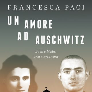 """Francesca Paci """"Un amore ad Auschwitz"""""""