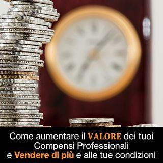 Come aumentare il VALORE dei tuoi Compensi Professionali e Vendere di PIÙ e alle TUE condizioni