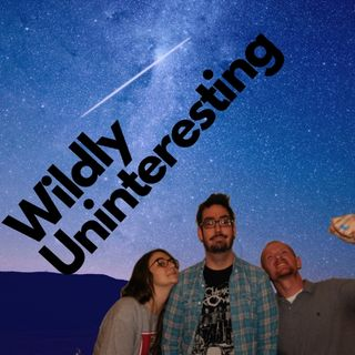 wildly uninteresting episode #7
