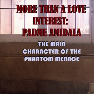Padme Amidala - The Main Character of TPM