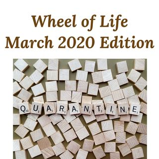 Wheel of Life: The Month of Quarantine