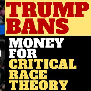 TRUMP BANS FEDERAL SPENDING ON CRITICAL RACE THEORY