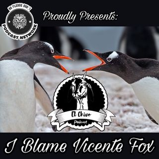 #24. I Blame Vicente Fox (feat. Chaufie from Games We Don't Play)