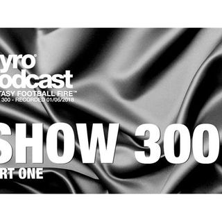 Fantasy Football Fire - Pyro Podcast Show 300 -  Show 300 Celebration Part 1