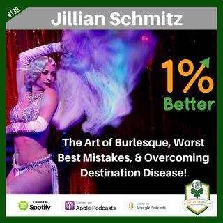 Jillian Schmitz – the Art of Burlesque, Worst Best Mistakes, & Overcoming Destination Disease! EP136