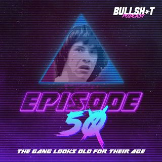Ep. 50 - The Gang Looks Old For Their Age