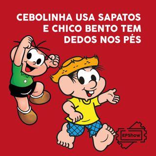 Ep006 - Cebolinha usa sapatos e Chico Bento tem dedos nos pés - Eder Parker Show
