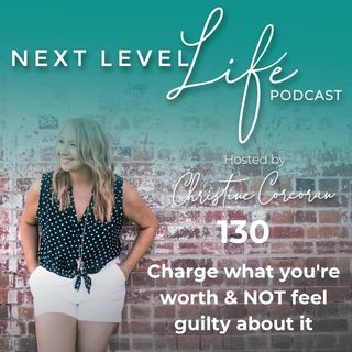 130 - Charge what you're worth and not feel guilty about it