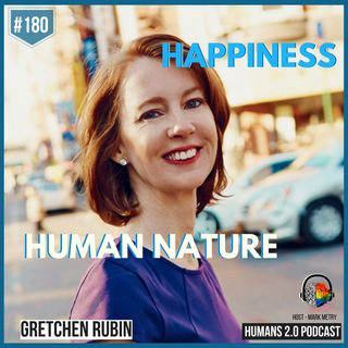 180: Gretchen Rubin | Understand Your Human Nature & Happiness