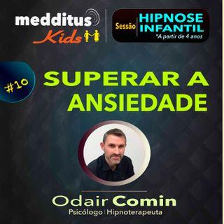 #10 Hipnose Infantil para Ansiedade | Dr. Odair Comin