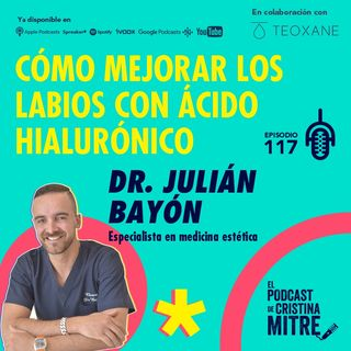 Cómo mejorar los labios con ácido hialurónico con el Dr. Julián Bayón. Episodio 117