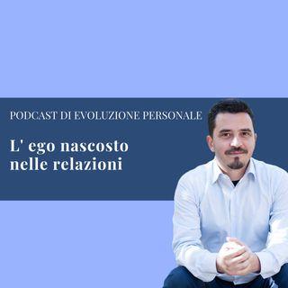 Episodio 40 - L'ego nascosto nelle relazioni