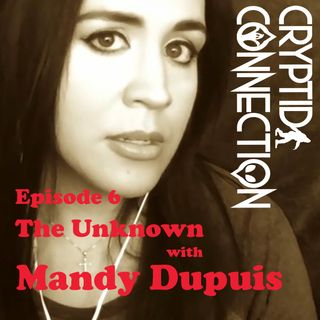 Episode 6: The Unknown with Mandy Dupuis