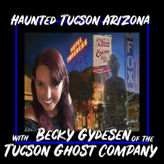 Tucson Ghost Company with Para Investigator Becky Gydesen