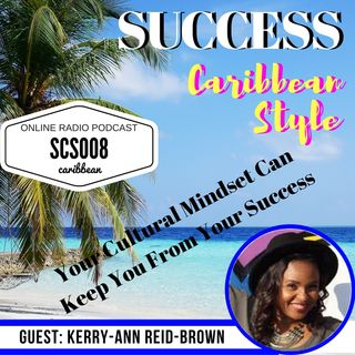 SCS008 This Caribbean Cultural Mindset Can Keep You From Success with KerryAnn Reid-Brown