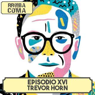Trevor Horn - Episodio 016