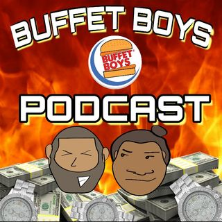 The Buffet Boys Podcast Ep.59: If he dies, he dies