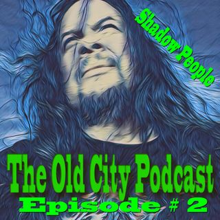 The Old City Podcast #2 Shadow People
