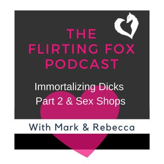 Immortalizing Dicks Part 2 & Sex Shop Adventure