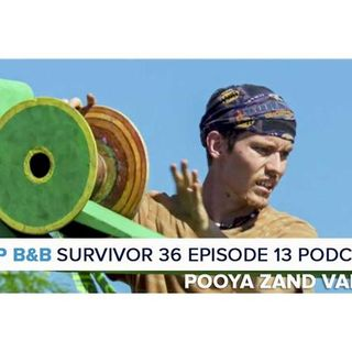 RHAP B&B with Mike Bloom & Liana Boraas | Survivor 36 Ep 13 Pooya Zand Vakili