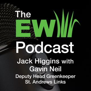 EW Podcast - Jack Higgins with Gavin Neil of St. Andrews Links