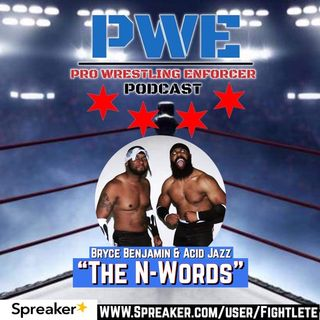 The Pro Wrestling Enforcer Podcast The N-Words (Bryce Benjamin and Acid Jazz)