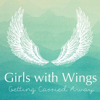 Girls With Wings: Getting Carried Away