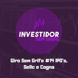Giro Sem Grife #14 IPO's, Selic e Cogna