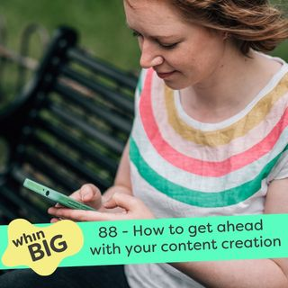 88 - Repurpose, reuse, recycle: How to get ahead with your content creation