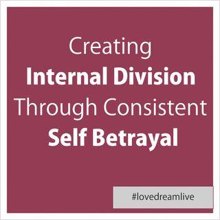 Creating Internal Division Through Consistent Self Betrayal