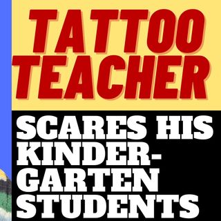 TATTOOED TEACHER TERRIFIES KINDERGARTEN KIDS