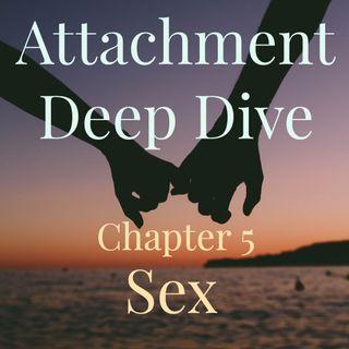 Attachment Deep Dive - Chapter 5 - Sex (2019 rerun)