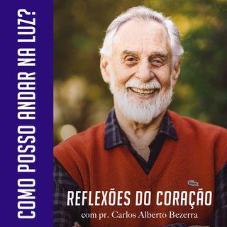 COMO POSSO ANDAR NA LUZ? // pr. Carlos Alberto Bezerra