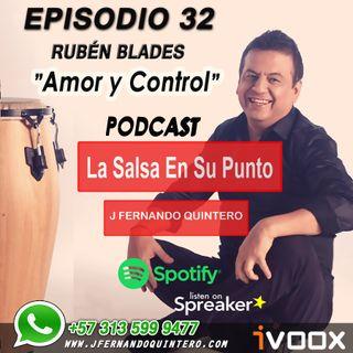 """EPISODIO 32-RUBÉN BLADES """"Amor y Control"""""""