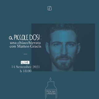 A piccole dosi: una chiacchierata con Matteo Gracis