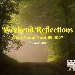Weekend Reflections - What About Your 86,400? Episode #491