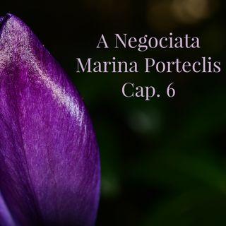 A Negociata de Marina Porteclis  cap. 6