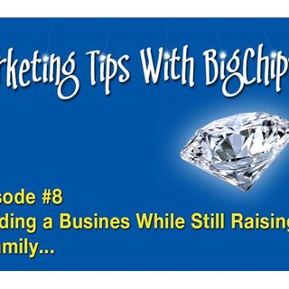 Episode #8  Building a Business While Still Raising a Family