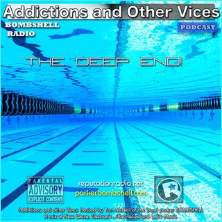 Addictions and Other Vices Podcast 179 - The Deep End