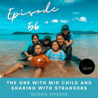 Episode 56: The One With Mid Child And Sharing With Strangers