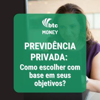 Previdência Privada: Como escolher com base em seus objetivos? | BTC Money #83
