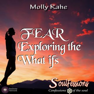 Fear: Exploring the What Ifs