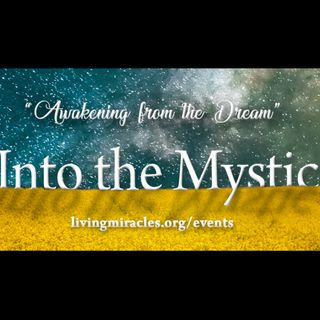 """Into the Mystic"" Online Retreat: Session Two with David Hoffmeister"