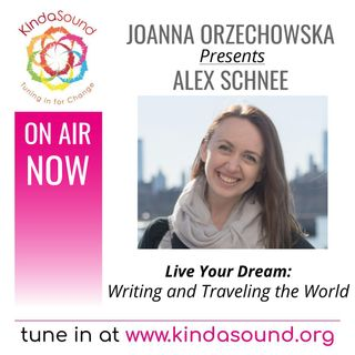 Live Your Dream: Writing and Traveling the World | Alex Schnee with Joanna Orzechowska
