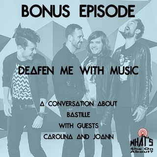Bonus Ep: Deafen Me With Music (Bastille) with Carolina and JoAnn