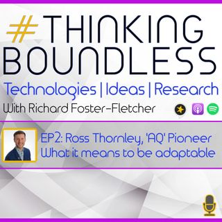 Thinking Boundless EP2: Ross Thornley, 'AQ' Pioneer What it means to be adaptable